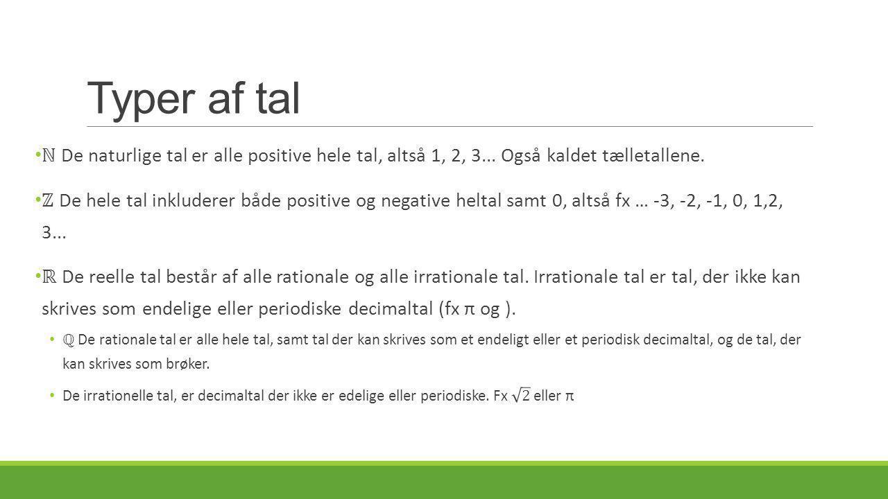 Typer af tal ℕ De naturlige tal er alle positive hele tal, altså 1, 2, 3... Også kaldet tælletallene.