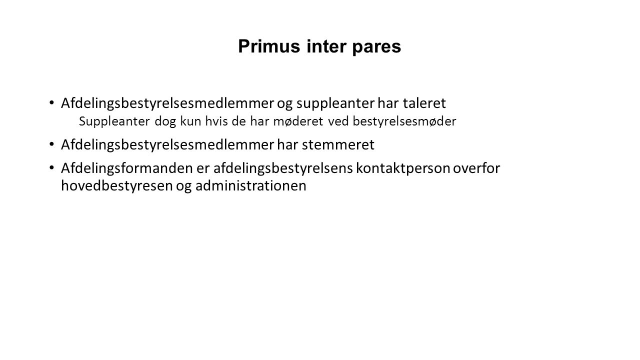 Primus inter pares Afdelingsbestyrelsesmedlemmer og suppleanter har taleret Suppleanter dog kun hvis de har møderet ved bestyrelsesmøder.
