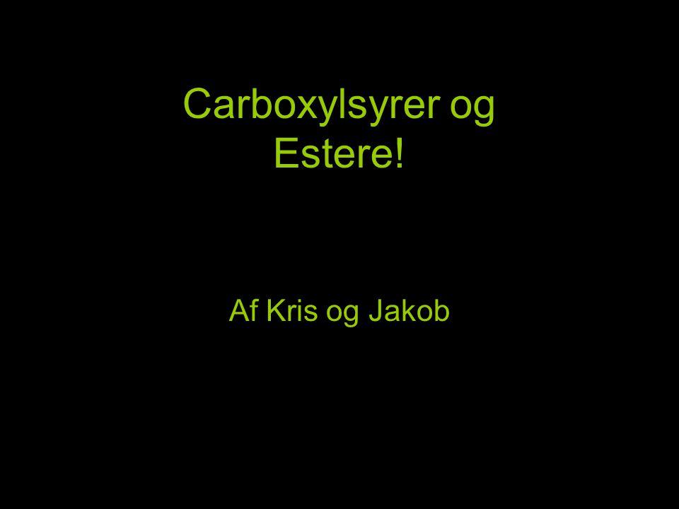Carboxylsyrer og Estere!