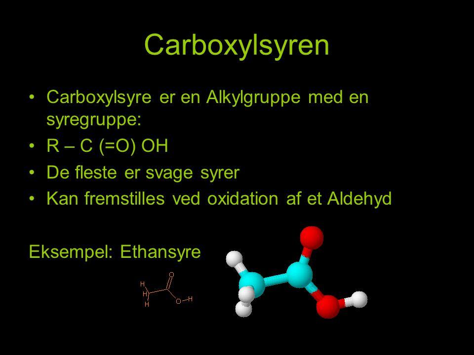 Carboxylsyren Carboxylsyre er en Alkylgruppe med en syregruppe: