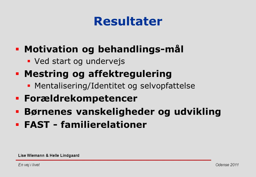 Resultater Motivation og behandlings-mål Mestring og affektregulering