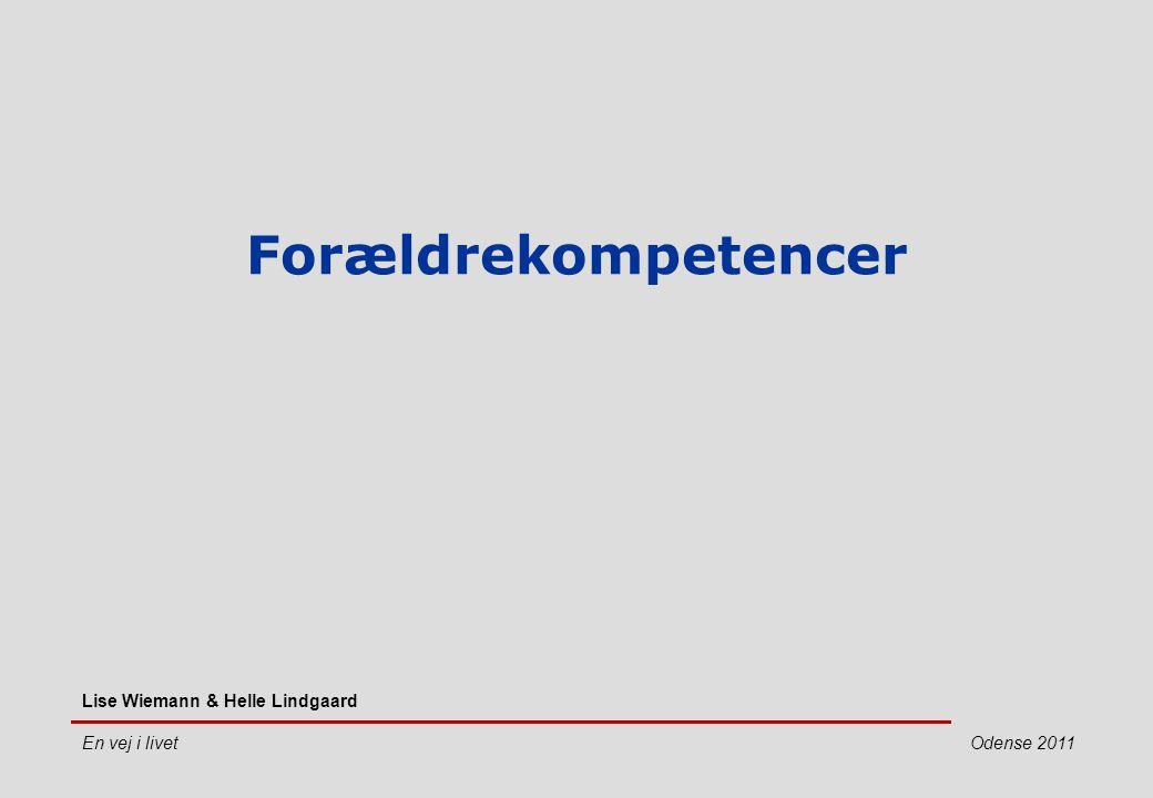 Forældrekompetencer Lise Wiemann & Helle Lindgaard En vej i livet