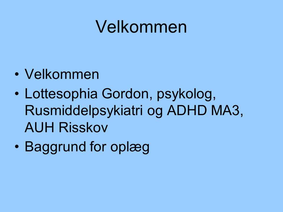 Velkommen Velkommen. Lottesophia Gordon, psykolog, Rusmiddelpsykiatri og ADHD MA3, AUH Risskov.