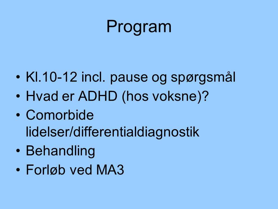 Program Kl.10-12 incl. pause og spørgsmål Hvad er ADHD (hos voksne)