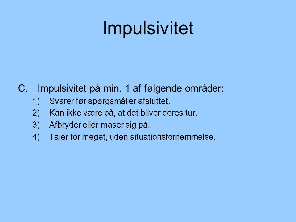 Impulsivitet C. Impulsivitet på min. 1 af følgende områder: