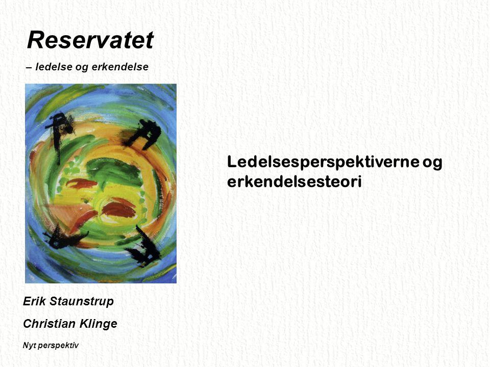 Reservatet Ledelsesperspektiverne og erkendelsesteori Erik Staunstrup