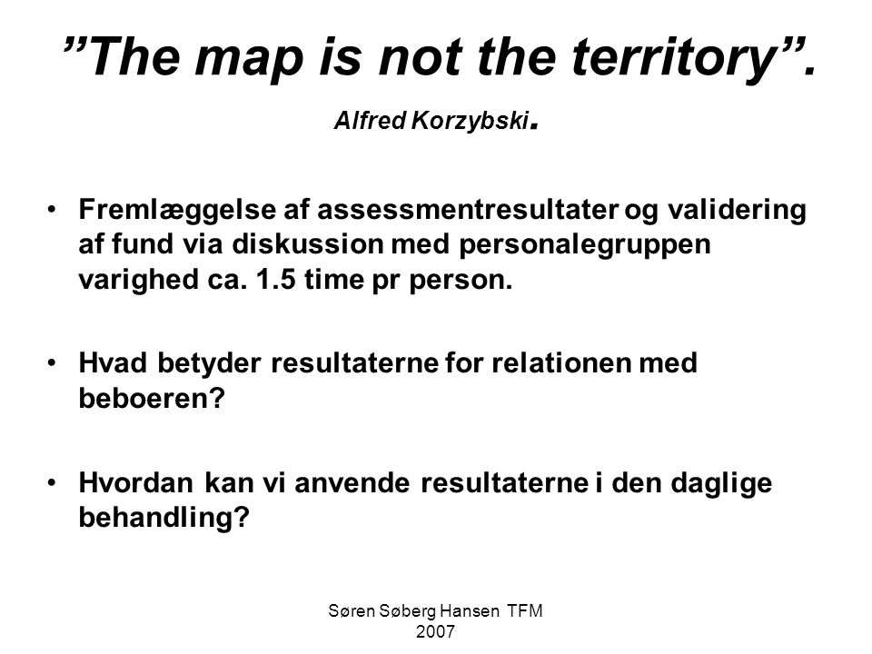 The map is not the territory . Alfred Korzybski.
