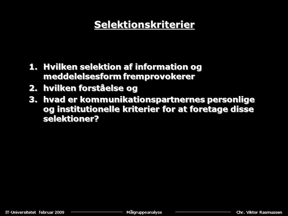 Selektionskriterier Hvilken selektion af information og meddelelsesform fremprovokerer. hvilken forståelse og.