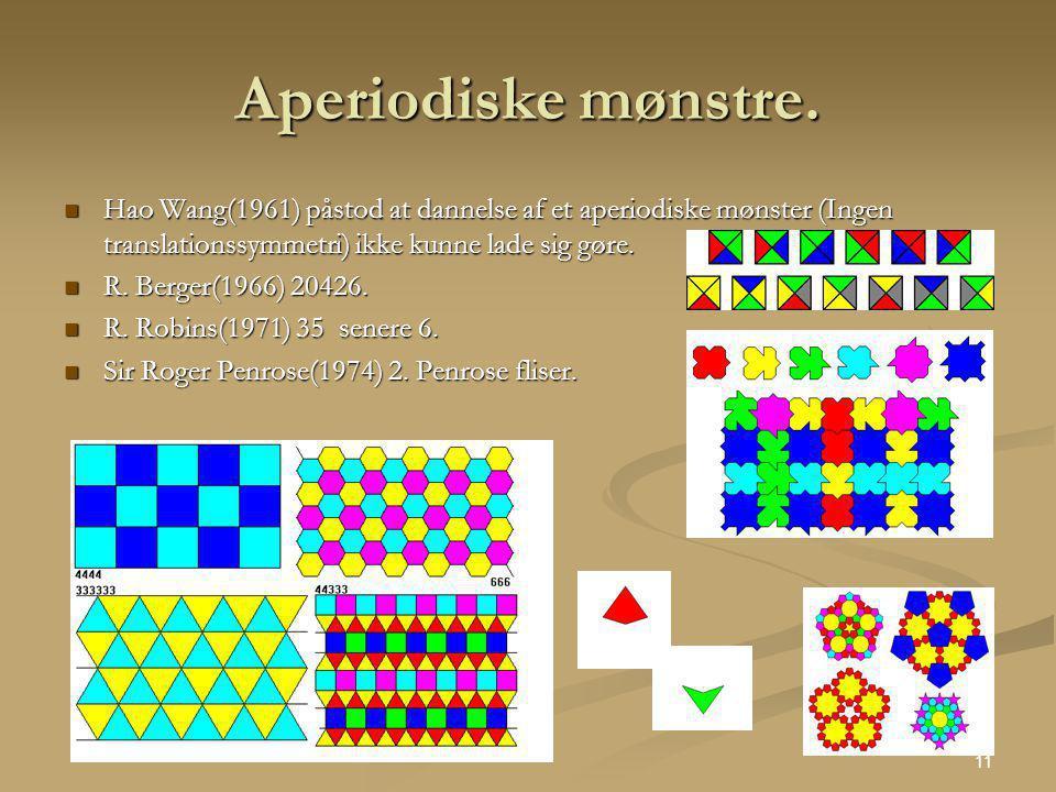 Aperiodiske mønstre. Hao Wang(1961) påstod at dannelse af et aperiodiske mønster (Ingen translationssymmetri) ikke kunne lade sig gøre.