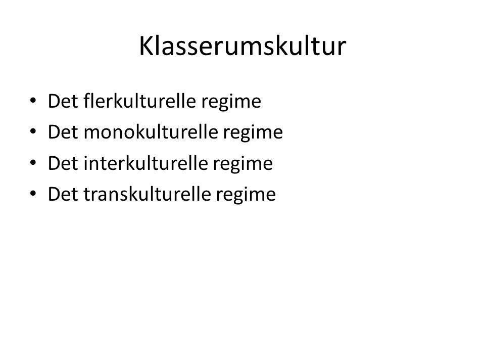 Klasserumskultur Det flerkulturelle regime Det monokulturelle regime