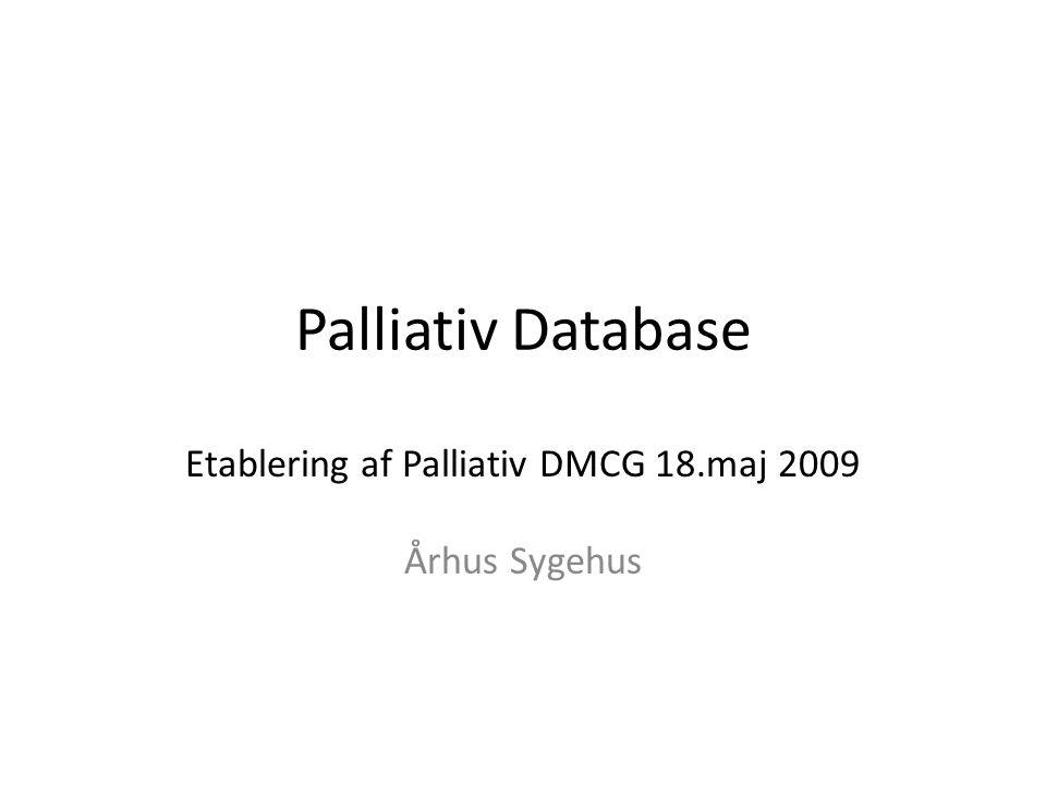 Etablering af Palliativ DMCG 18.maj 2009 Århus Sygehus