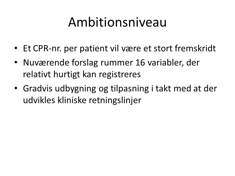 Ambitionsniveau Et CPR-nr. per patient vil være et stort fremskridt