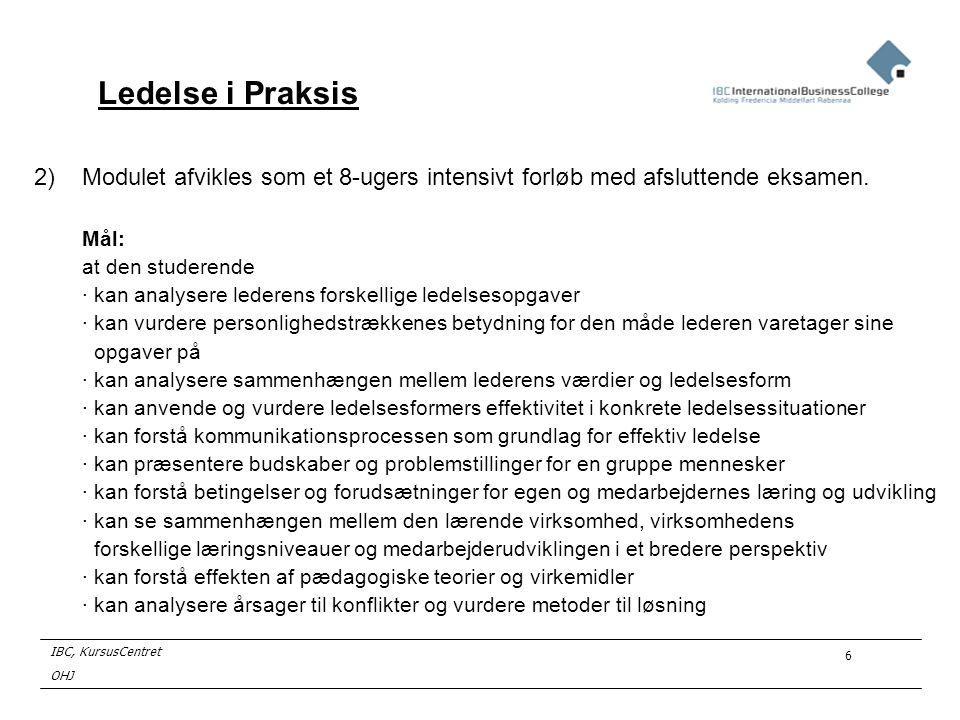 Ledelse i Praksis Modulet afvikles som et 8-ugers intensivt forløb med afsluttende eksamen. Mål: