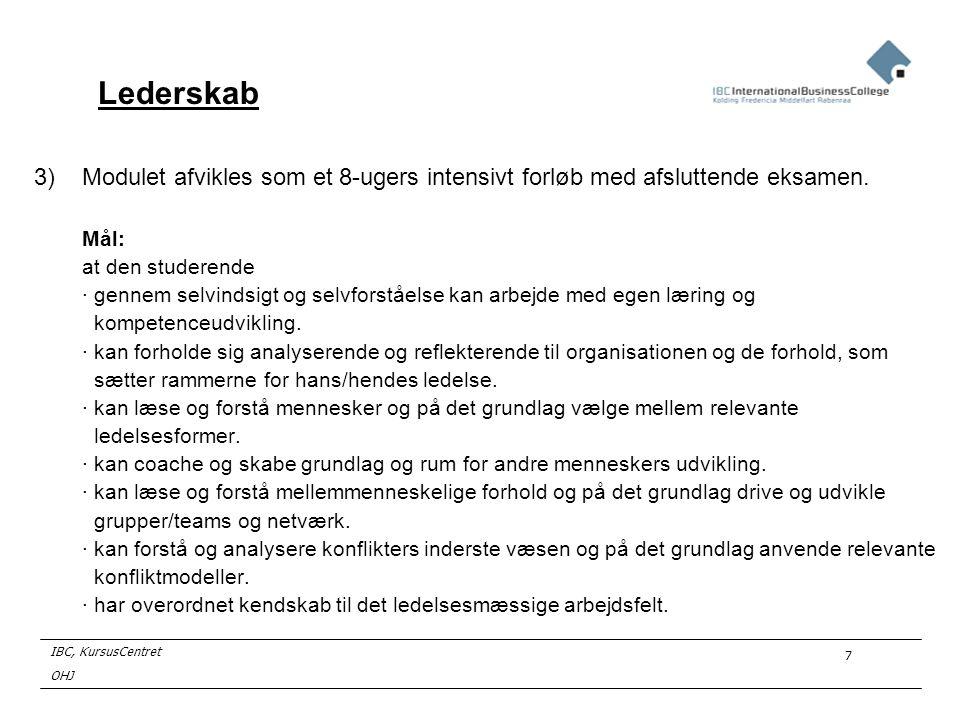 Lederskab 3) Modulet afvikles som et 8-ugers intensivt forløb med afsluttende eksamen. Mål: at den studerende.