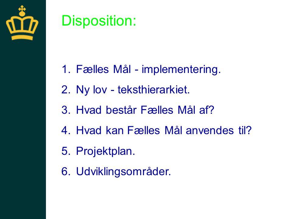 Disposition: Fælles Mål - implementering. Ny lov - teksthierarkiet.