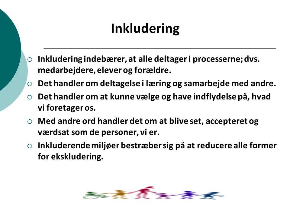 Inkludering Inkludering indebærer, at alle deltager i processerne; dvs. medarbejdere, elever og forældre.