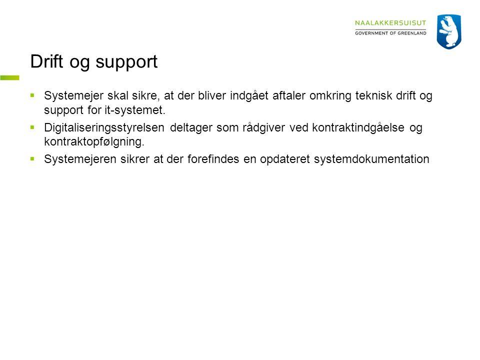 Drift og support Systemejer skal sikre, at der bliver indgået aftaler omkring teknisk drift og support for it-systemet.