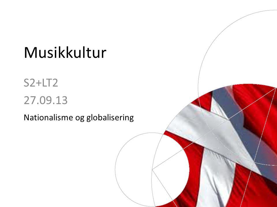 Musikkultur S2+LT2 27.09.13 Nationalisme og globalisering