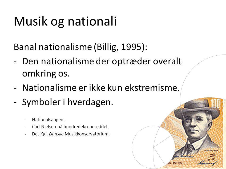 Musik og nationalisme Banal nationalisme (Billig, 1995):