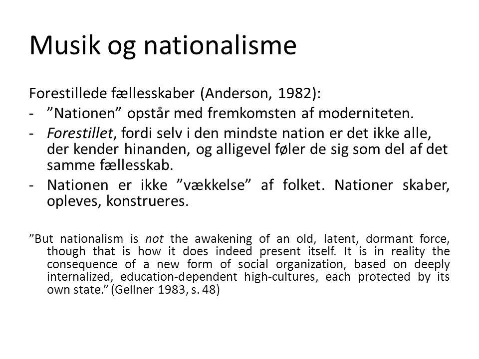 Musik og nationalisme Forestillede fællesskaber (Anderson, 1982):