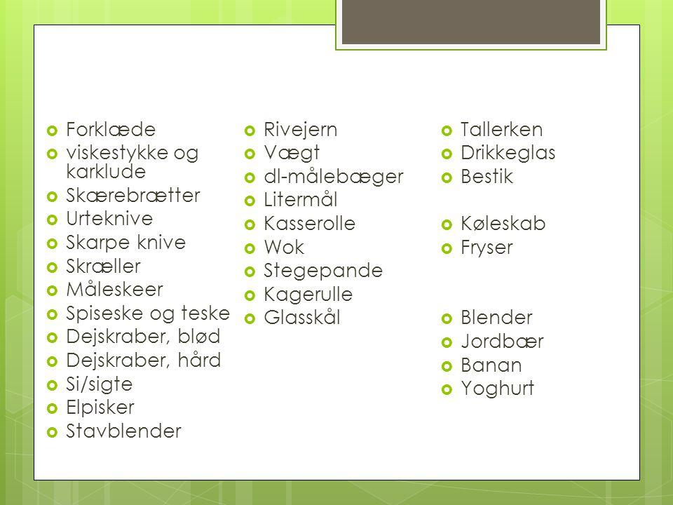 Forklæde Rivejern Tallerken. viskestykke og karklude. Vægt. Drikkeglas. dl-målebæger Bestik.