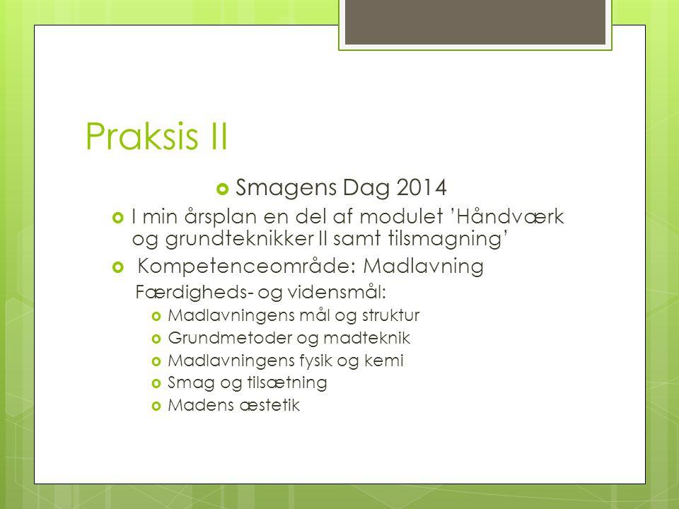 Praksis II Smagens Dag 2014. I min årsplan en del af modulet 'Håndværk og grundteknikker II samt tilsmagning'