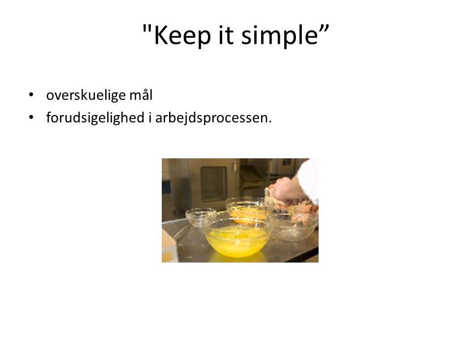Keep it simple overskuelige mål forudsigelighed i arbejdsprocessen.
