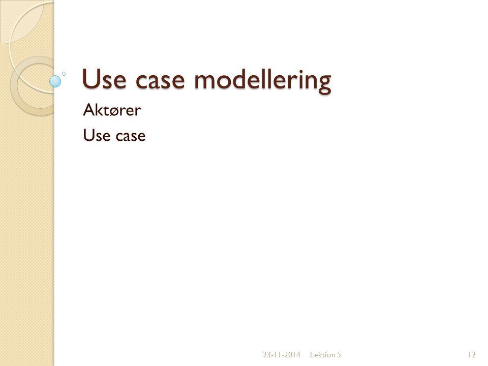 Use case modellering Aktører Use case 07-04-2017 Lektion 5