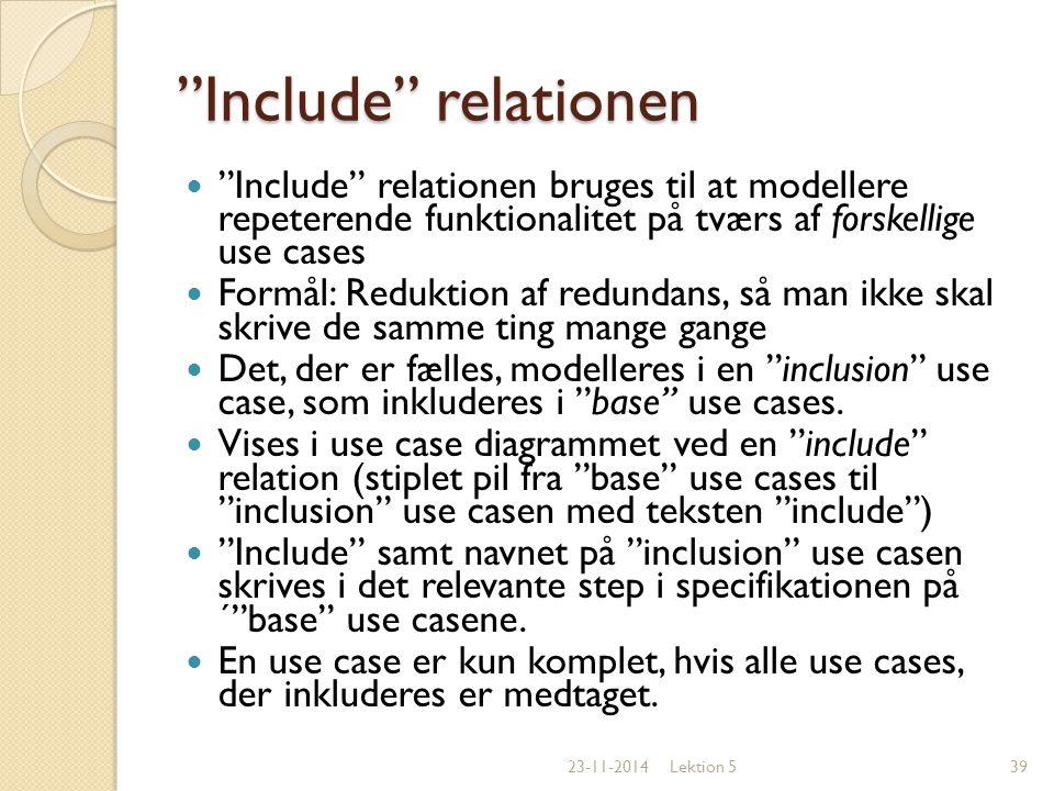 Include relationen Include relationen bruges til at modellere repeterende funktionalitet på tværs af forskellige use cases.