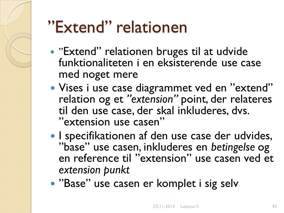 Extend relationen Extend relationen bruges til at udvide funktionaliteten i en eksisterende use case med noget mere.