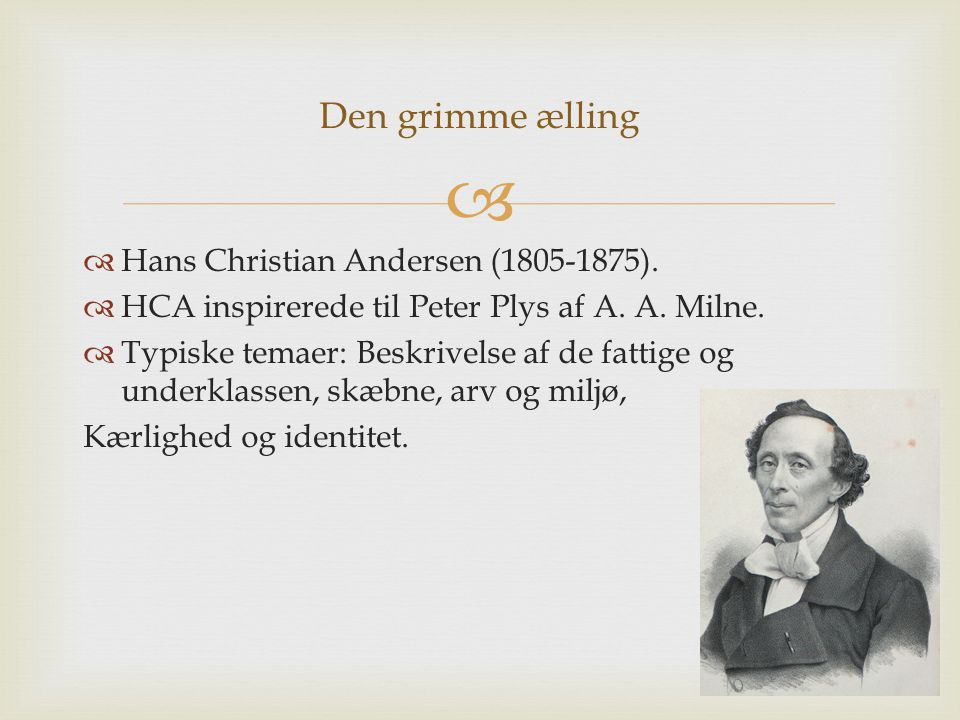 Den grimme ælling Hans Christian Andersen (1805-1875).