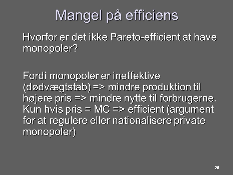 Mangel på efficiens Hvorfor er det ikke Pareto-efficient at have monopoler