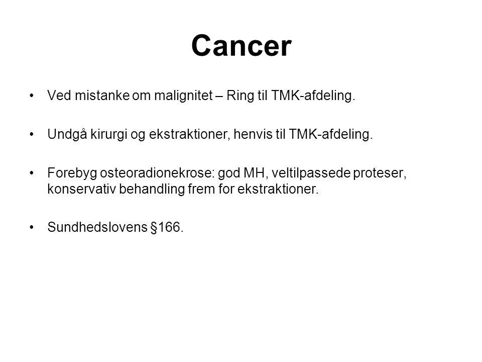 Cancer Ved mistanke om malignitet – Ring til TMK-afdeling.