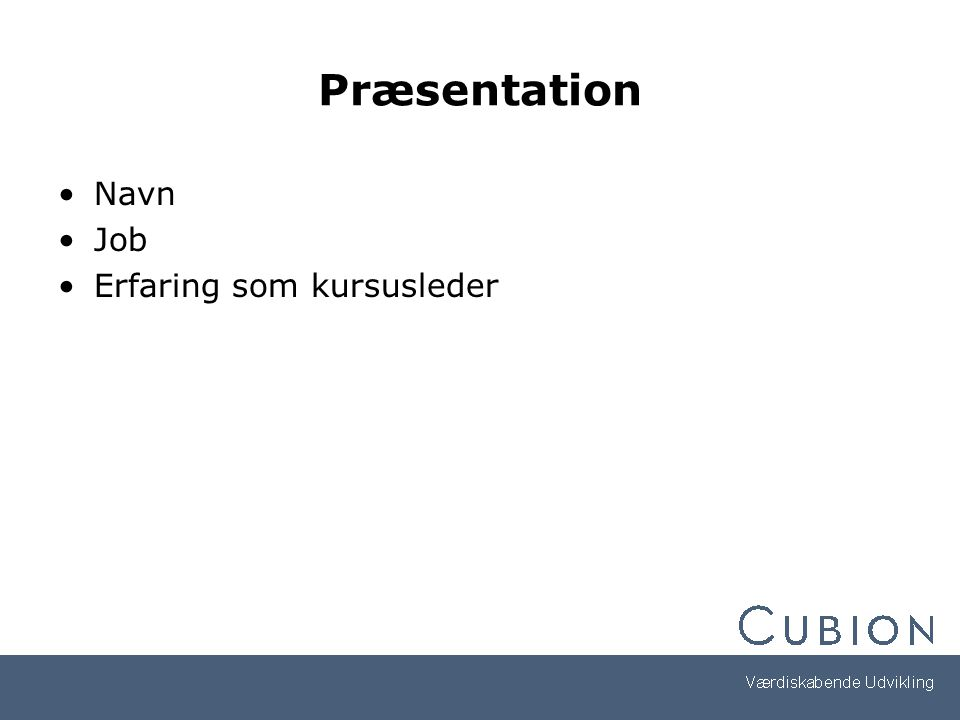 Præsentation Navn Job Erfaring som kursusleder