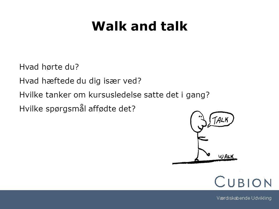 Walk and talk Hvad hørte du Hvad hæftede du dig især ved