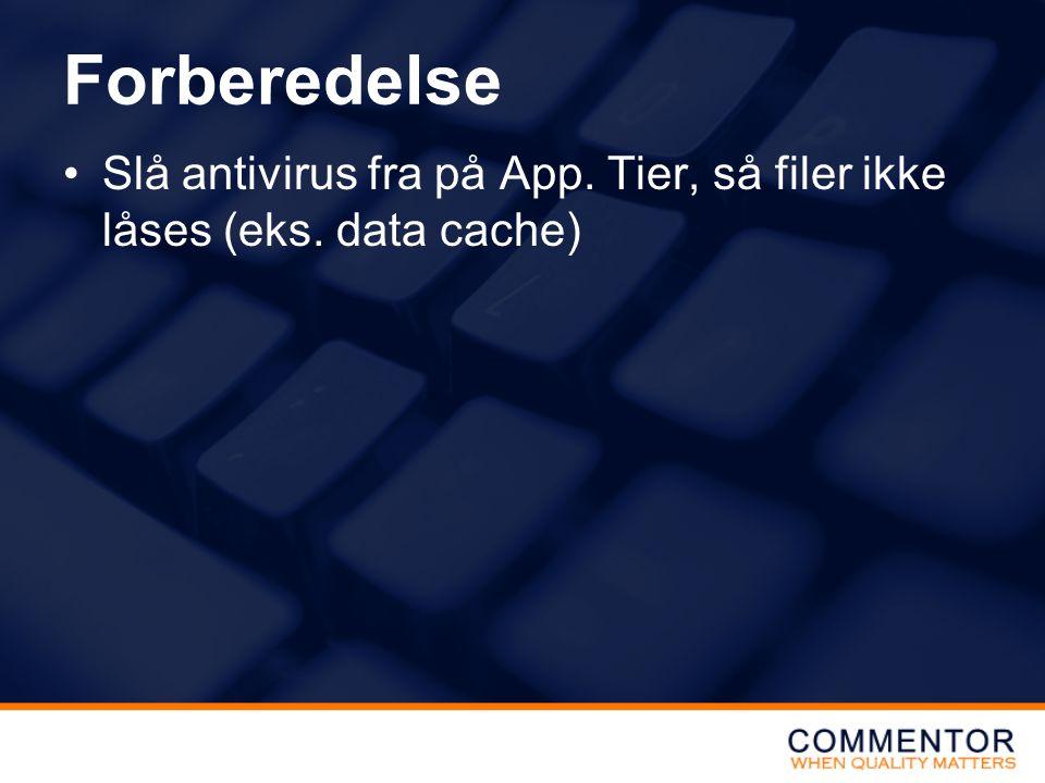 Forberedelse Slå antivirus fra på App. Tier, så filer ikke låses (eks. data cache)
