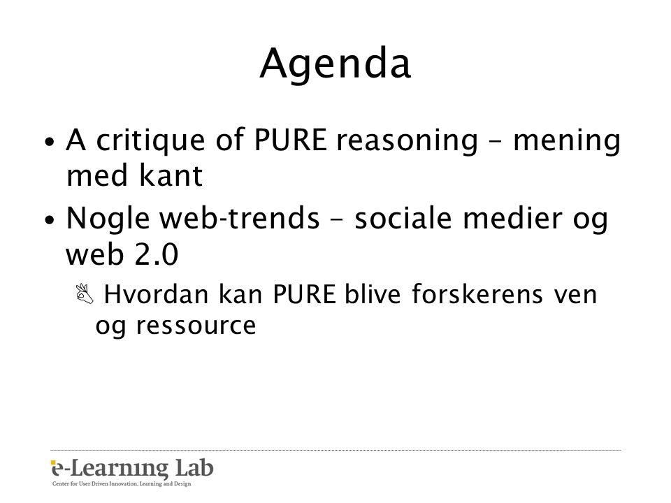 Agenda A critique of PURE reasoning – mening med kant