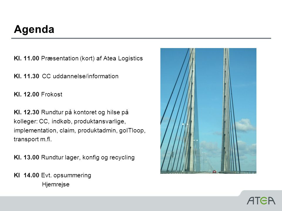 Agenda Kl. 11.00 Præsentation (kort) af Atea Logistics