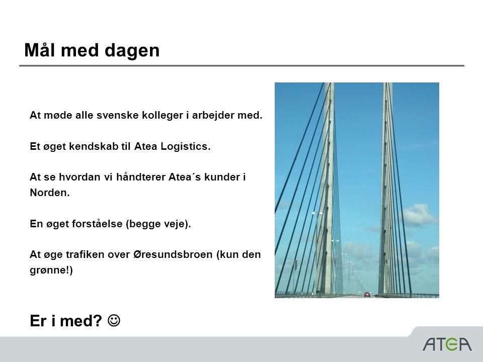Mål med dagen At møde alle svenske kolleger i arbejder med. Et øget kendskab til Atea Logistics. At se hvordan vi håndterer Atea´s kunder i.