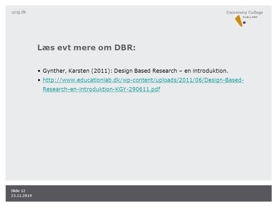Læs evt mere om DBR: Gynther, Karsten (2011): Design Based Research – en introduktion.