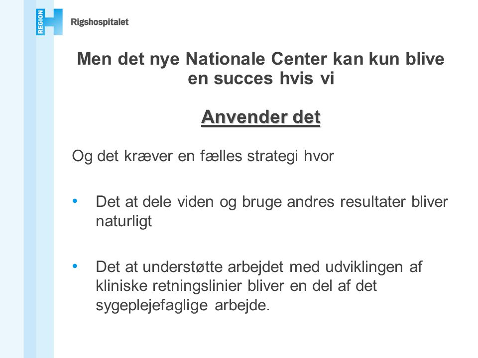 Men det nye Nationale Center kan kun blive en succes hvis vi Anvender det