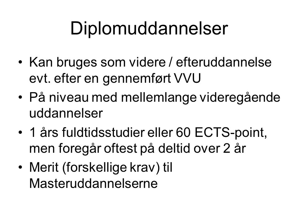 Diplomuddannelser Kan bruges som videre / efteruddannelse evt. efter en gennemført VVU. På niveau med mellemlange videregående uddannelser.