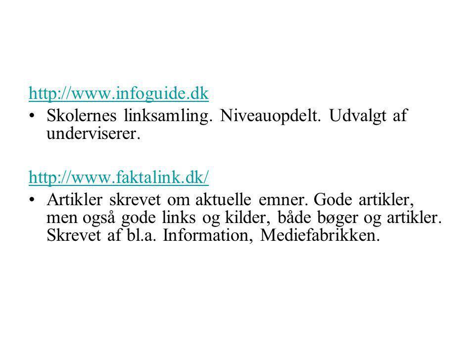 http://www.infoguide.dk Skolernes linksamling. Niveauopdelt. Udvalgt af underviserer. http://www.faktalink.dk/