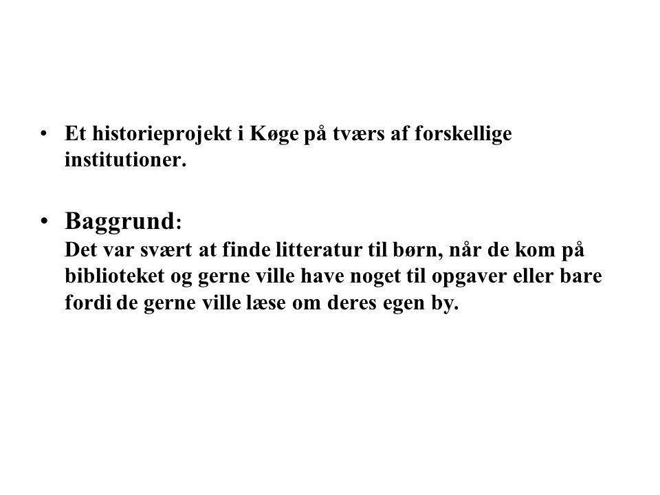 Et historieprojekt i Køge på tværs af forskellige institutioner.