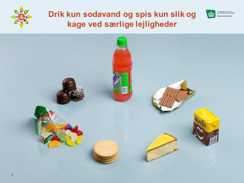 Drik kun sodavand og spis kun slik og kage ved særlige lejligheder