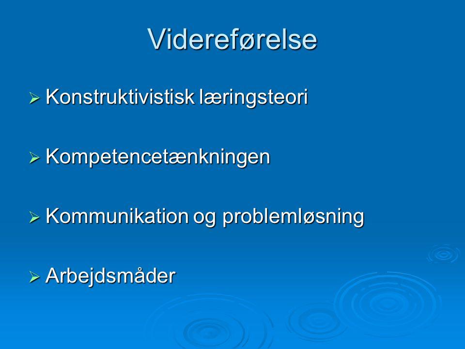Videreførelse Konstruktivistisk læringsteori Kompetencetænkningen