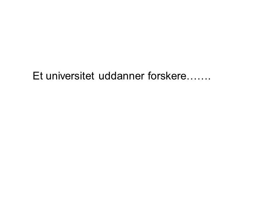 Et universitet uddanner forskere…….