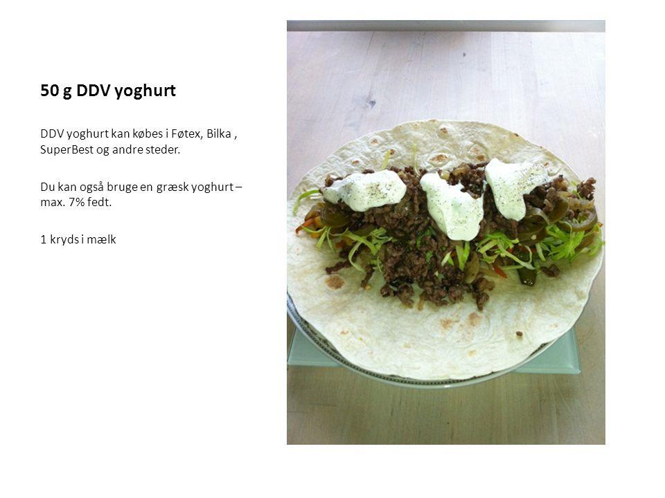 50 g DDV yoghurt DDV yoghurt kan købes i Føtex, Bilka , SuperBest og andre steder. Du kan også bruge en græsk yoghurt – max. 7% fedt.