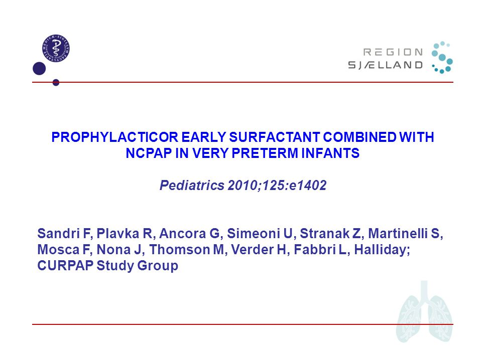 PROPHYLACTICOR EARLY SURFACTANT COMBINED WITH NCPAP IN VERY PRETERM INFANTS