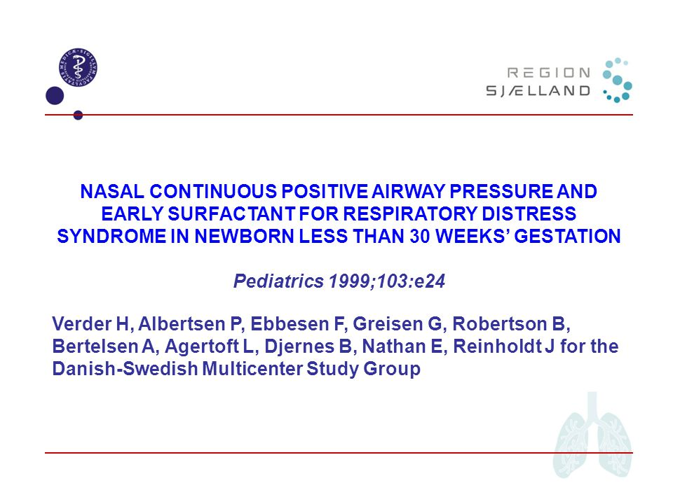 NASAL CONTINUOUS POSITIVE AIRWAY PRESSURE AND EARLY SURFACTANT FOR RESPIRATORY DISTRESS SYNDROME IN NEWBORN LESS THAN 30 WEEKS' GESTATION